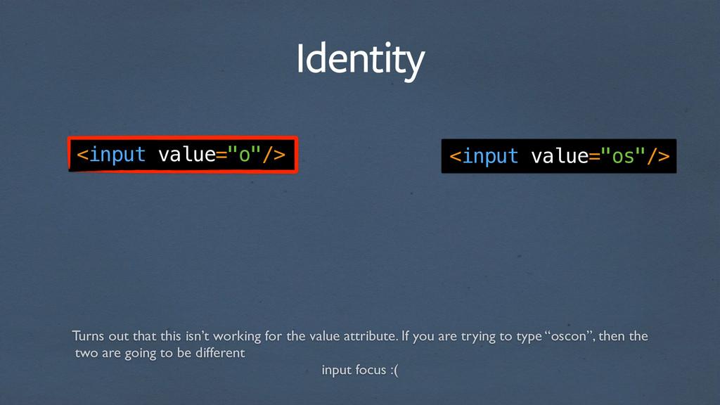 "Identity <input value=""o""/> <input value=""os""/>..."