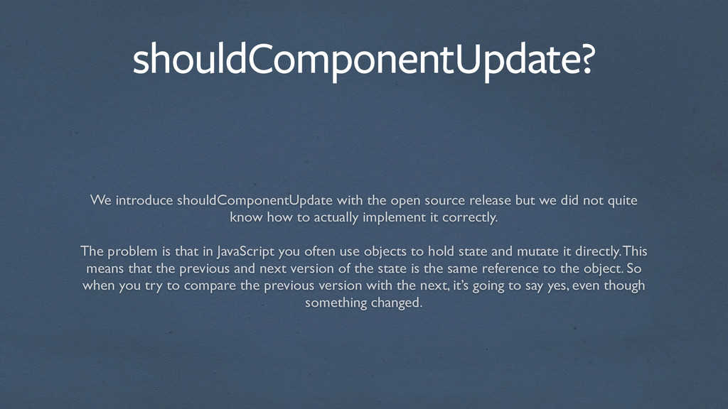 shouldComponentUpdate? We introduce shouldCompo...