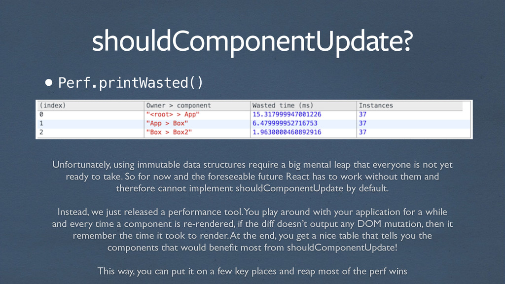 shouldComponentUpdate? •Perf.printWasted() Unfo...