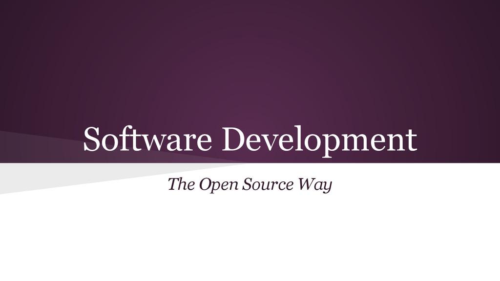 Software Development The Open Source Way