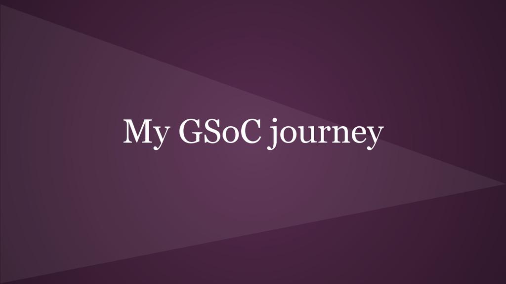 My GSoC journey