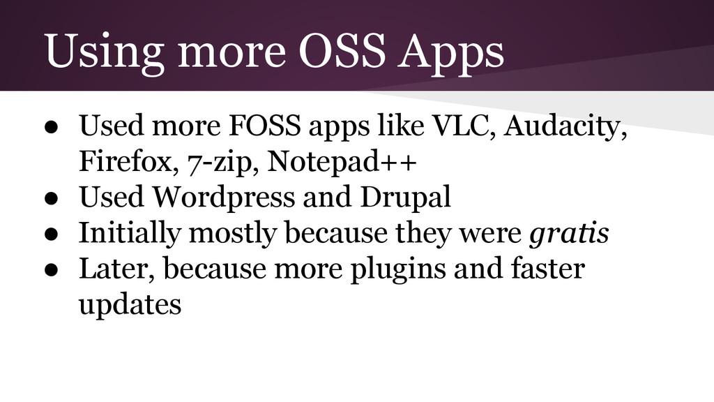 Using more OSS Apps ● Used more FOSS apps like ...