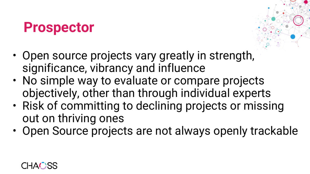 Prospector • Open source projects vary greatly ...