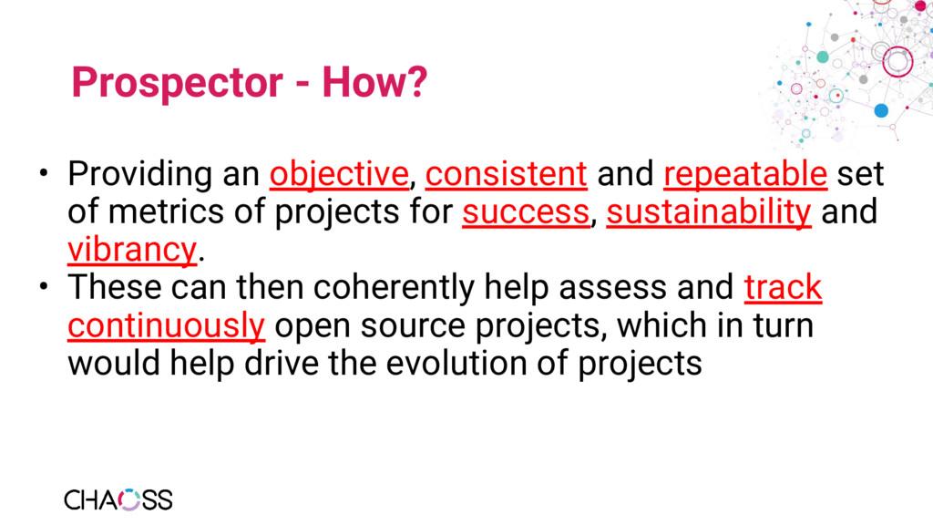Prospector - How? • Providing an objective, con...
