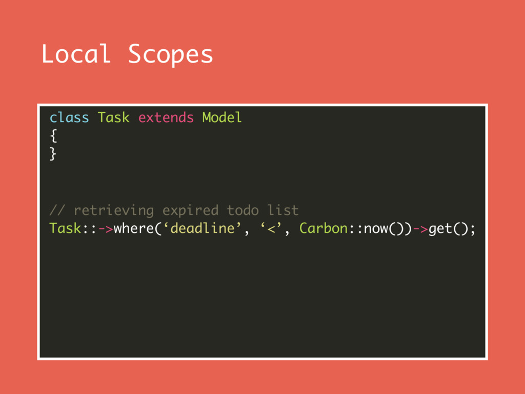 Local Scopes class Task extends Model { } // ...