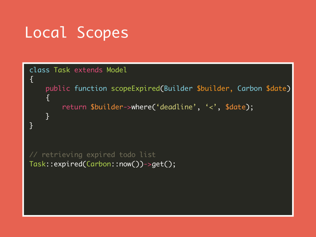 Local Scopes class Task extends Model { publi...