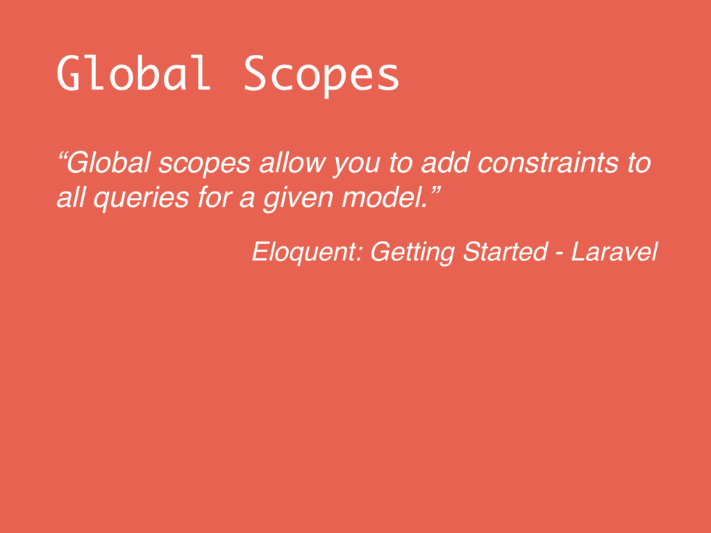 """Global Scopes """"Global scopes allow you to add c..."""