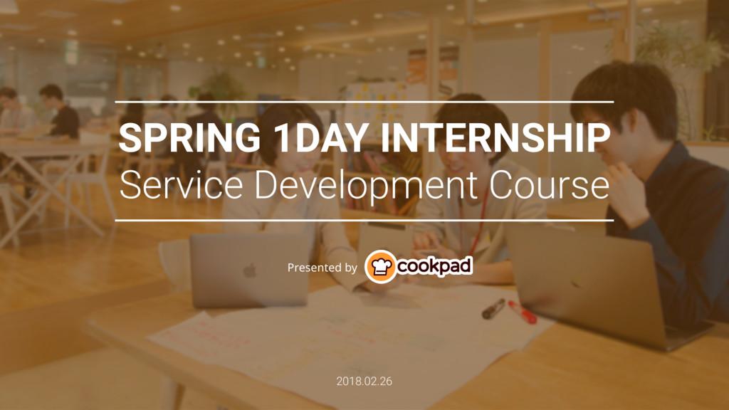 Cookpad Spring Internship 2018 SPRING 1DAY INTE...