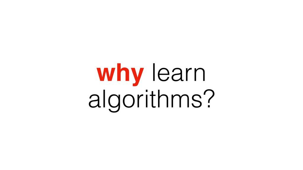 why learn algorithms?