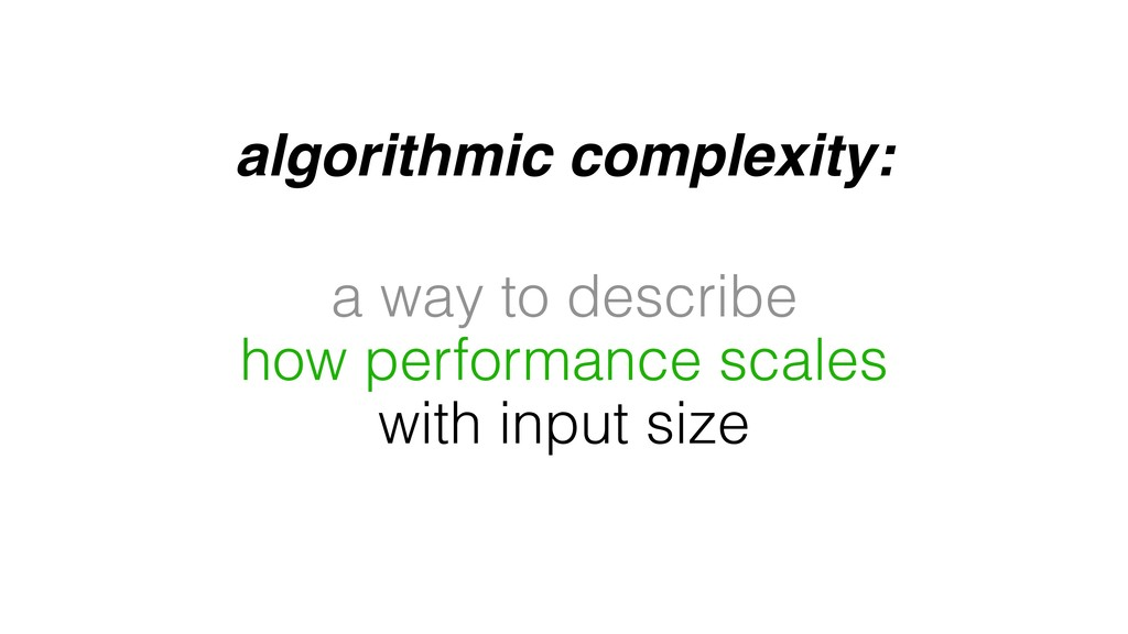 algorithmic complexity: a way to describe how p...