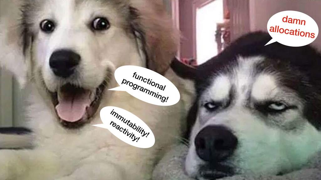 functional programming! immutability! reactivit...