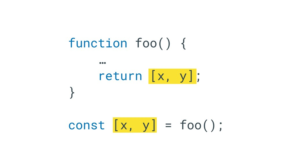 function foo() { … return [x, y]; } const [x, y...