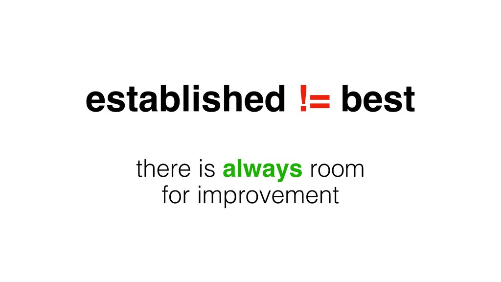 established != best there is always room for im...