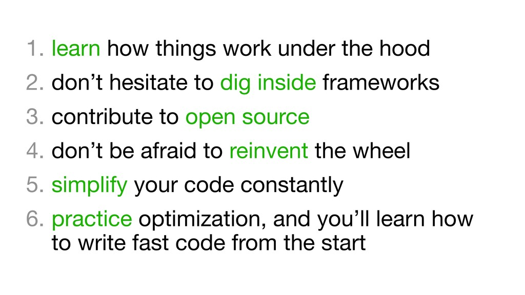 1. learn how things work under the hood  2. don...