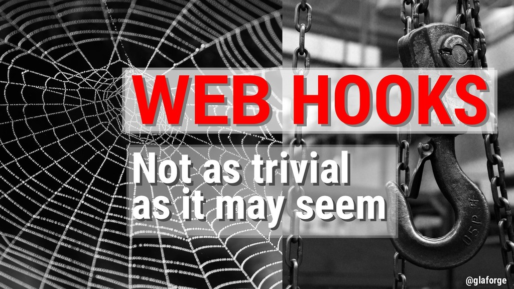 @glaforge WEB HOOKS WEB HOOKS Not as trivial as...
