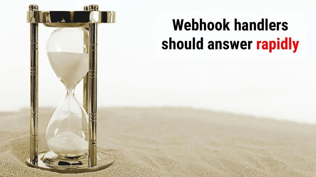 @glaforge Webhook handlers should answer rapidly