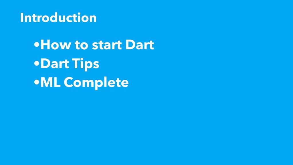 •How to start Dart •Dart Tips •ML Complete Intr...