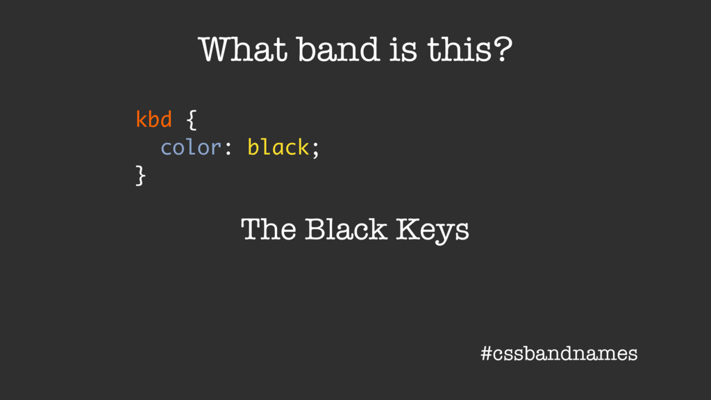 kbd { color: black; } What band is this? The Bl...