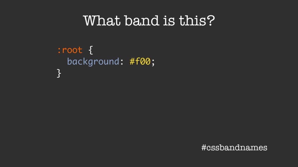 :root { background: #f00; } What band is this? ...