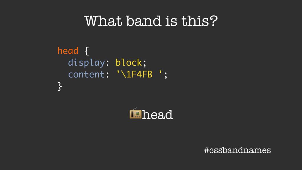 head { display: block; content: '\1F4FB '; } Wh...