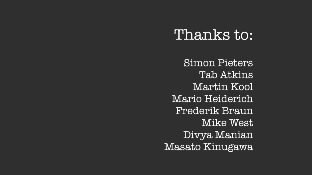Thanks to: Simon Pieters Tab Atkins Martin Kool...