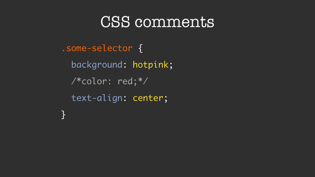 CSS comments .some-selector { background: hotp...