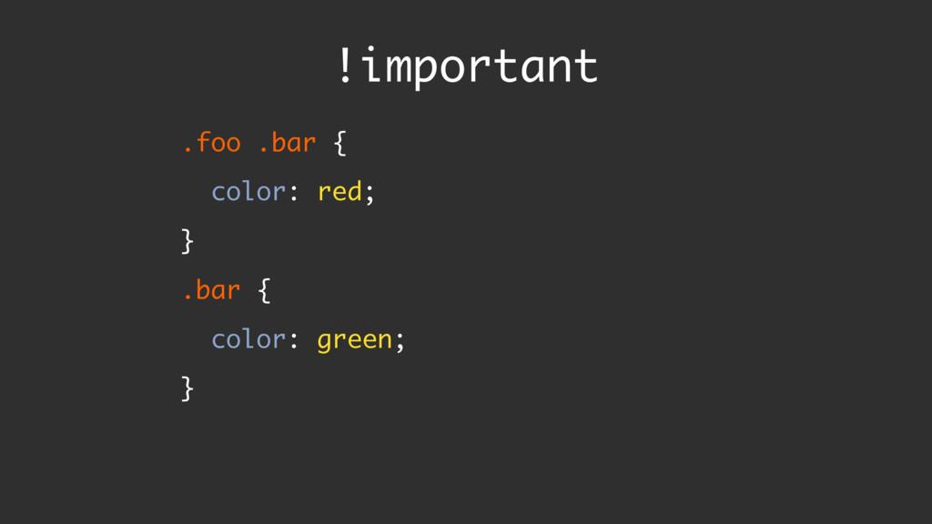!important .foo .bar { color: red; } .bar { c...