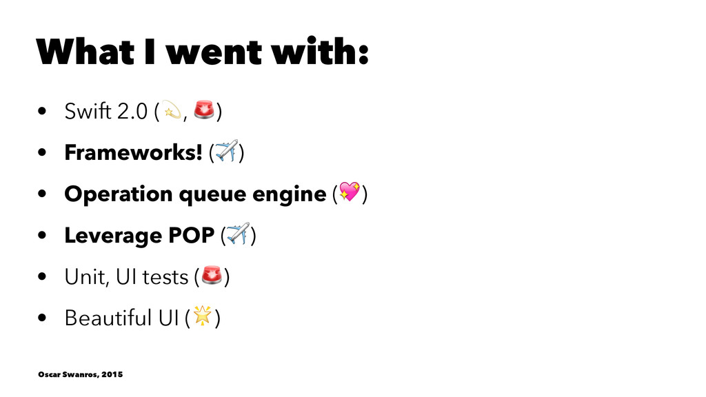 """What I went with: • Swift 2.0 (!, """") • Framewor..."""