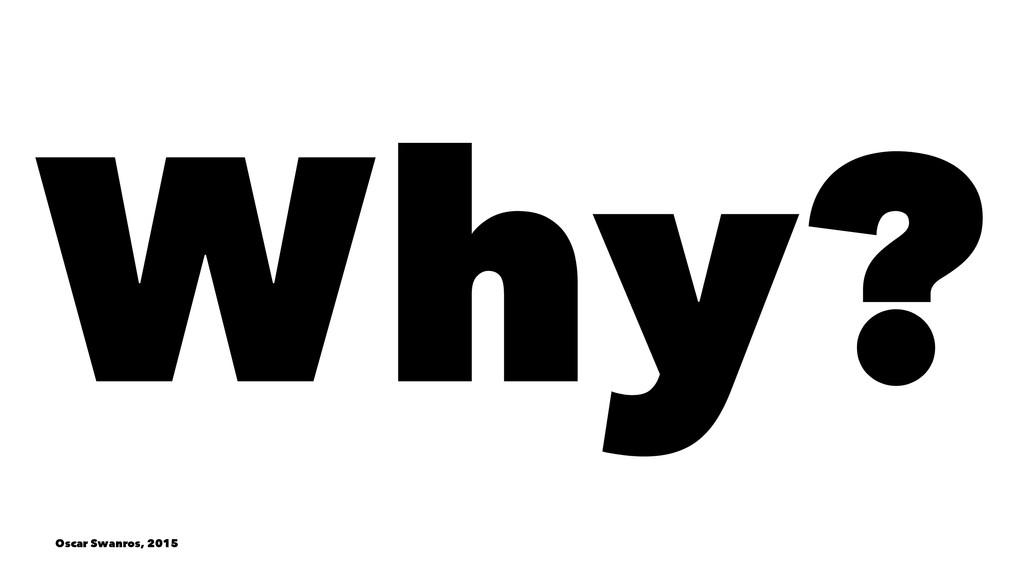Why? Oscar Swanros, 2015