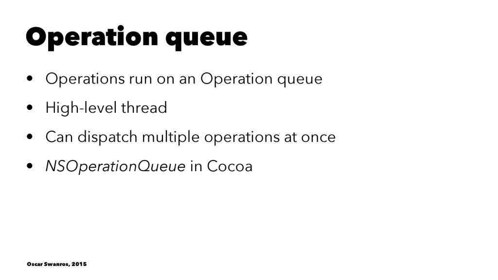 Operation queue • Operations run on an Operatio...