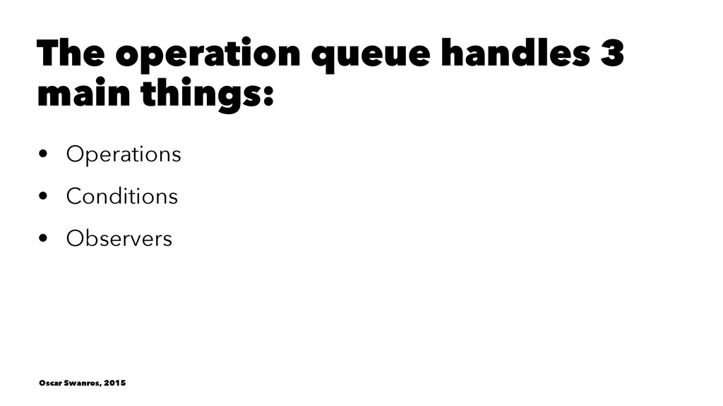 The operation queue handles 3 main things: • Op...