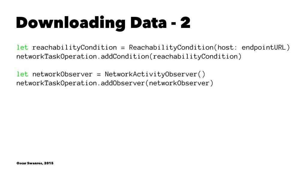 Downloading Data - 2 let reachabilityCondition ...
