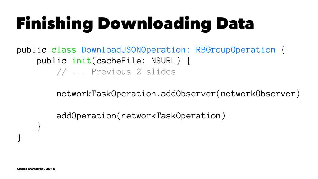 Finishing Downloading Data public class Downloa...