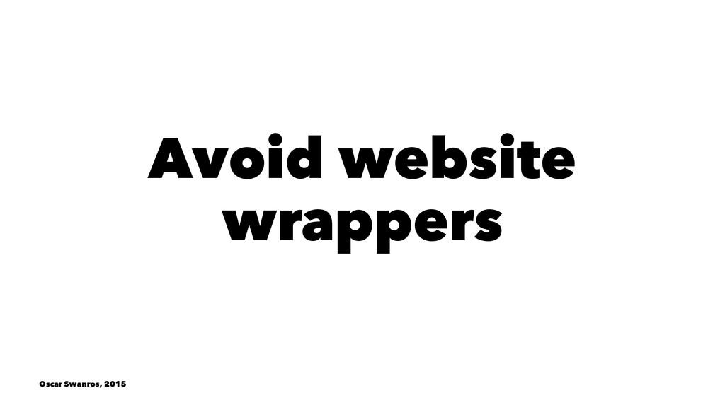 Avoid website wrappers Oscar Swanros, 2015