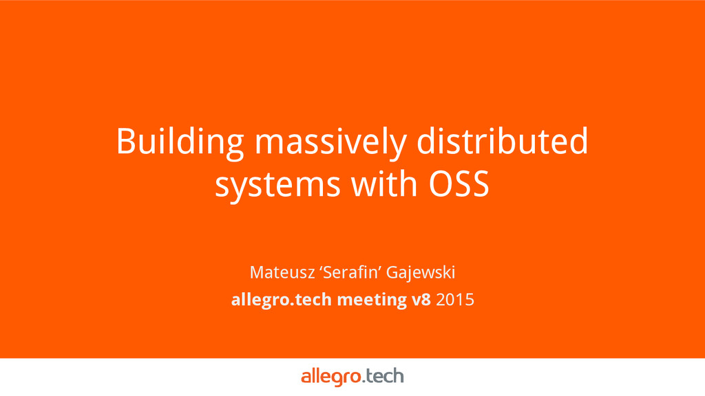 Building massively distributed systems with OSS...