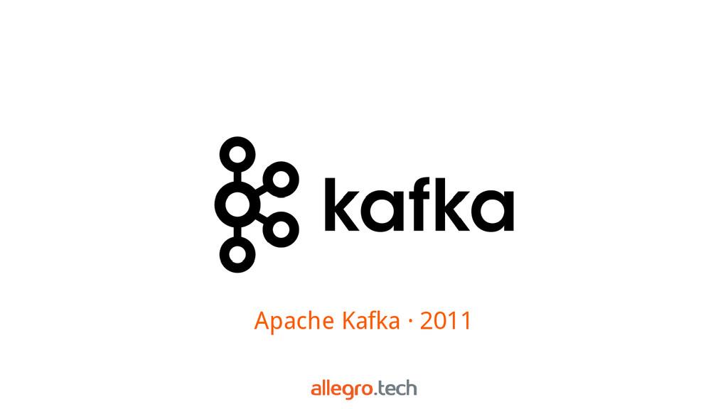 Apache Kafka · 2011