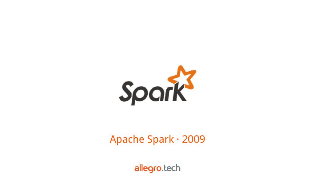 Apache Spark · 2009