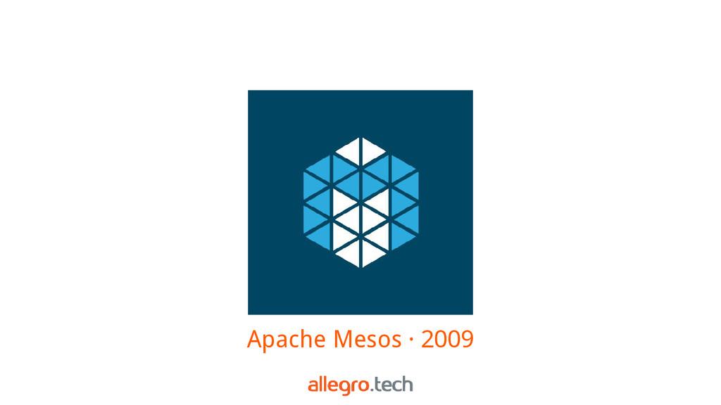 Apache Mesos · 2009