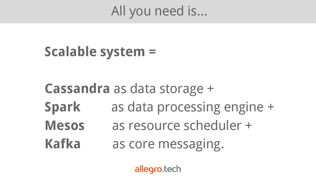 All you need is... Scalable system = Cassandra ...