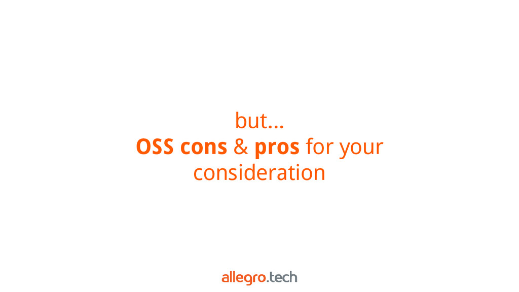 but... OSS cons & pros for your consideration