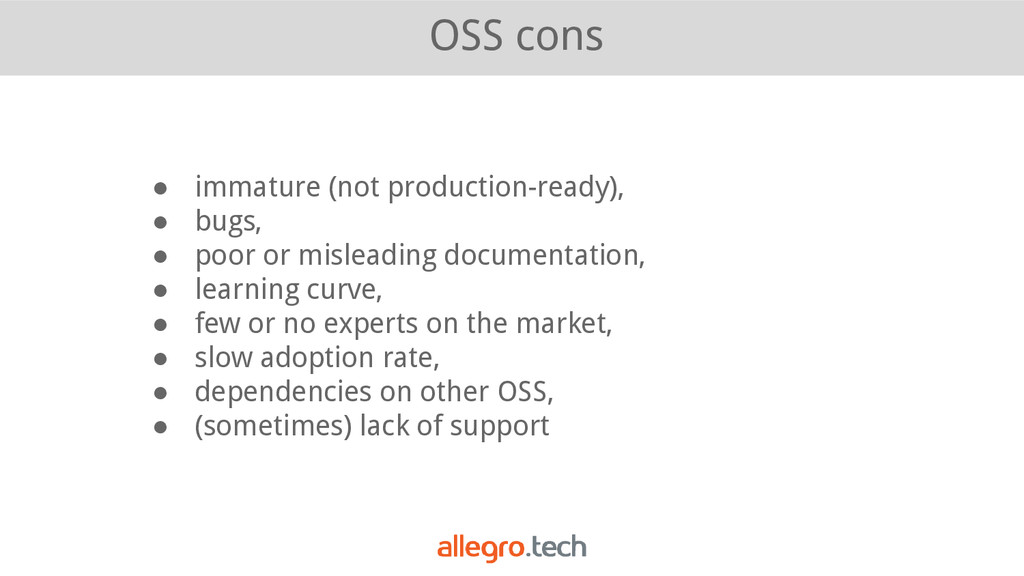 OSS cons ● immature (not production-ready), ● b...