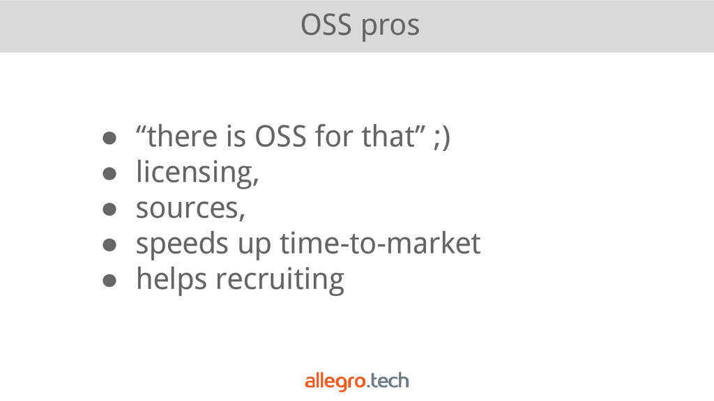"""OSS pros ● """"there is OSS for that"""" ;) ● licensi..."""