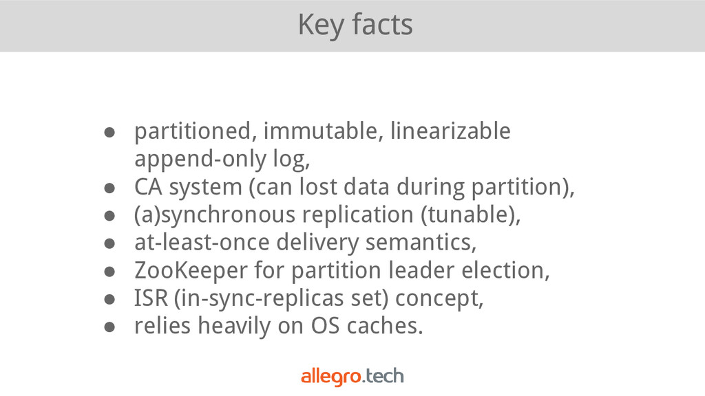Key facts ● partitioned, immutable, linearizabl...