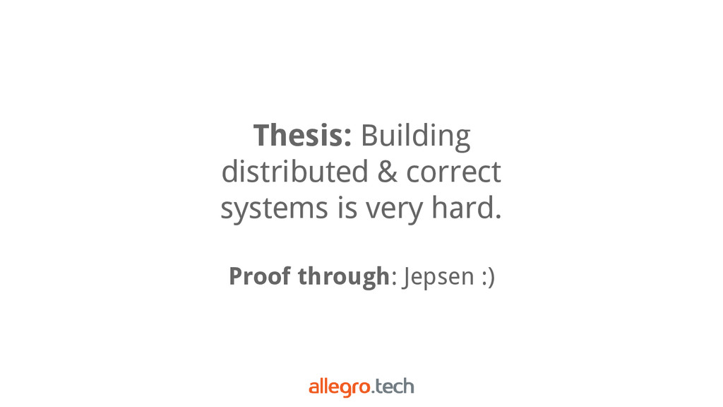 Thesis: Building distributed & correct systems ...