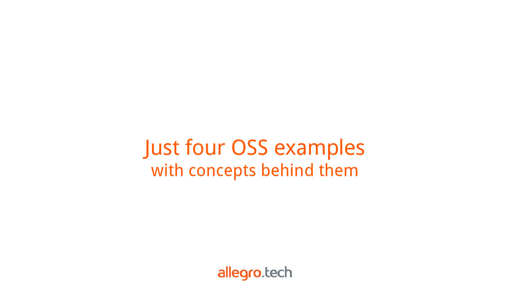 Just four OSS examples with concepts behind them