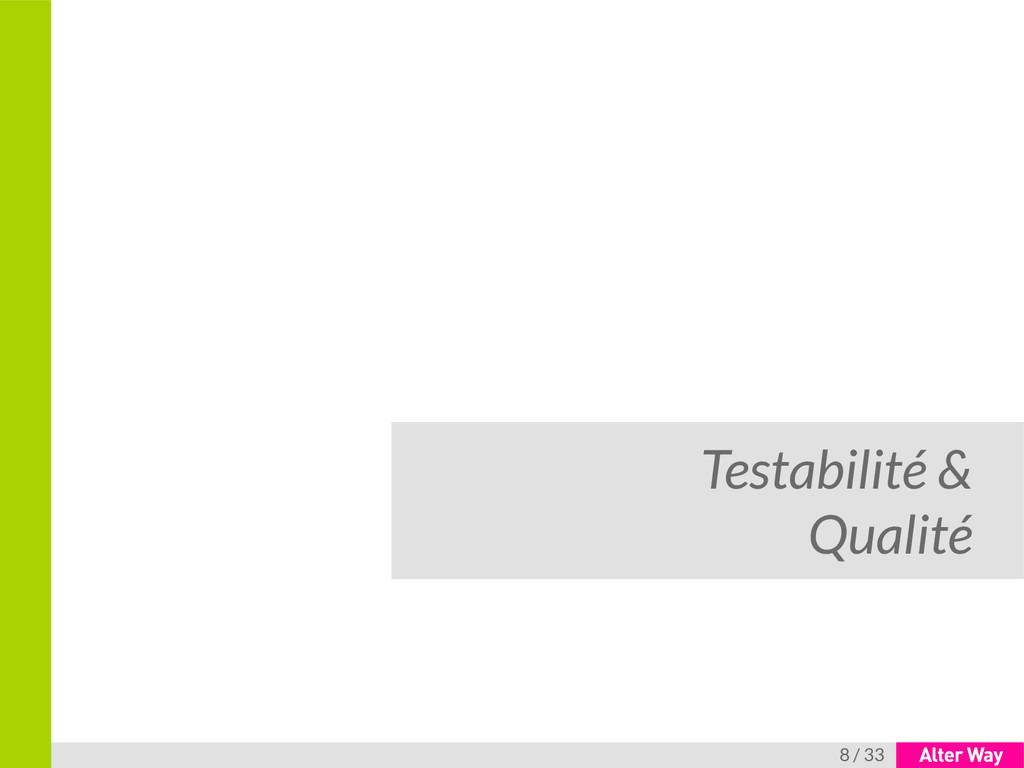 8 / 33 Testabilité & Qualité