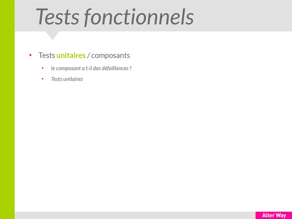 Tests fonctionnels ● Tests unitaires / composan...