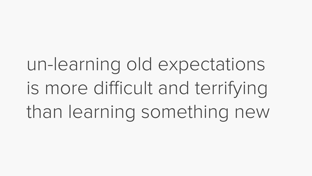 un-learning old expectations is more difficult an...