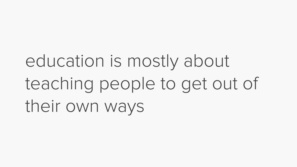 education is mostly about teaching people to ge...
